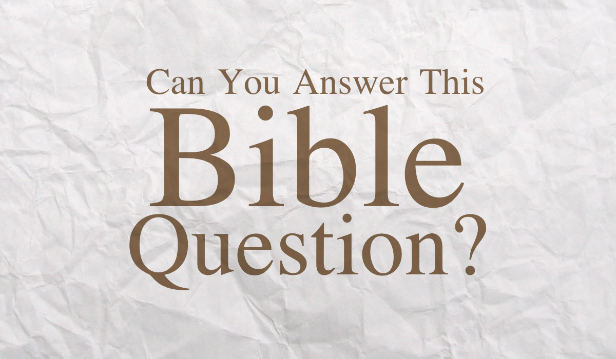 Can You Answer This Bible Question?