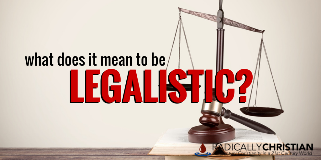 What Does it Mean to be Legalistic?