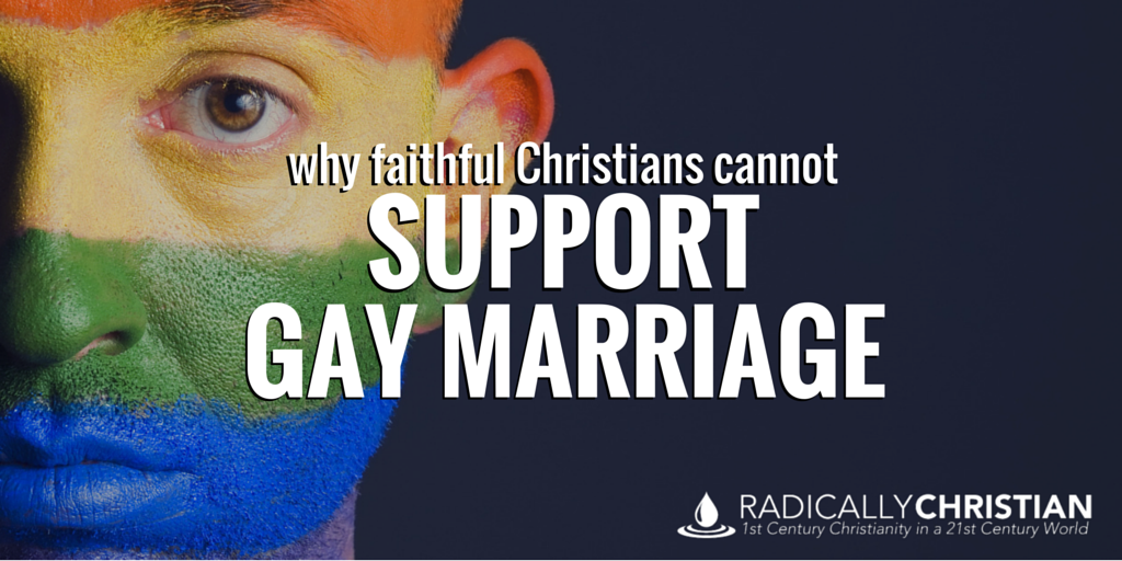 Why Faithful Christians Cannot Support Homosexual Marriage