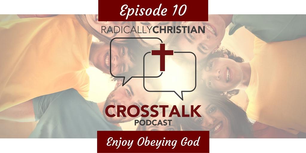 Episode #10 – Do We Really Enjoy Obeying God?