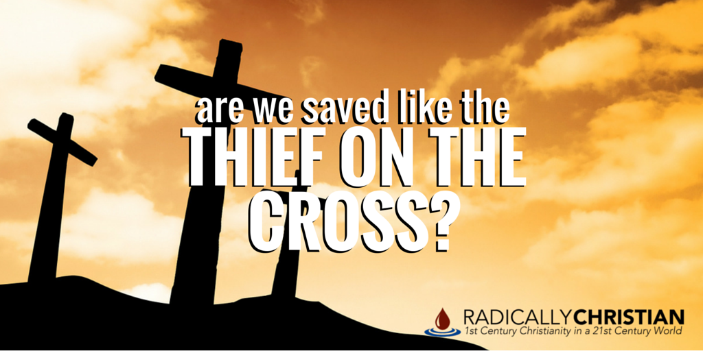 Are We Saved Like the Thief on the Cross?