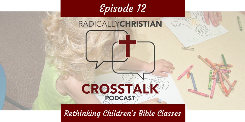 Episode #12 – Rethinking How We Do Children's Bible Classes