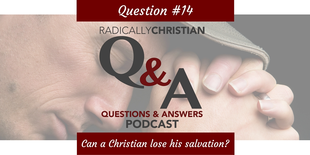 Q&A #14 – Can a Christian lose his salvation?
