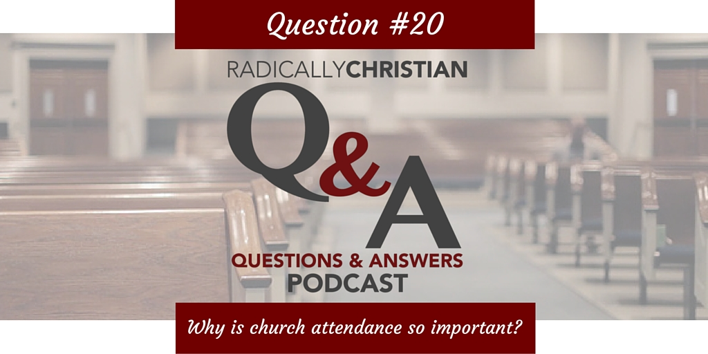 Q&A #20 – Why is church attendance so important?