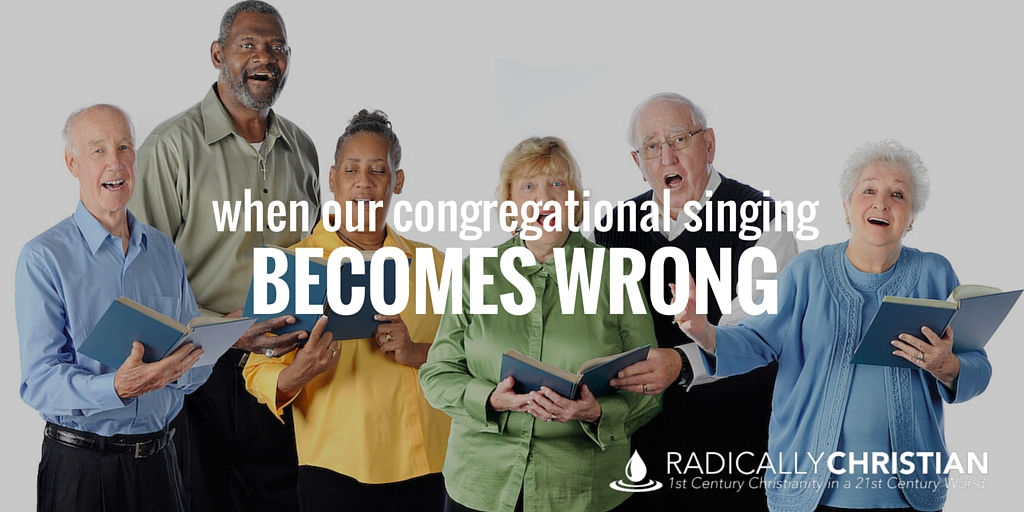 When Our Congregational Singing Becomes Wrong