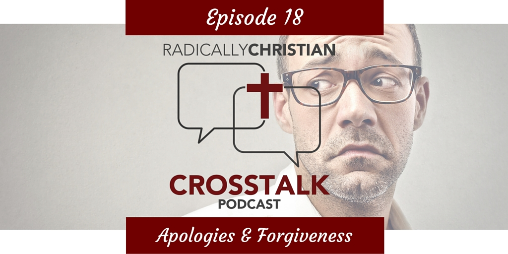 Episode #18 – A Discussion About Christian Apologies and Forgiveness