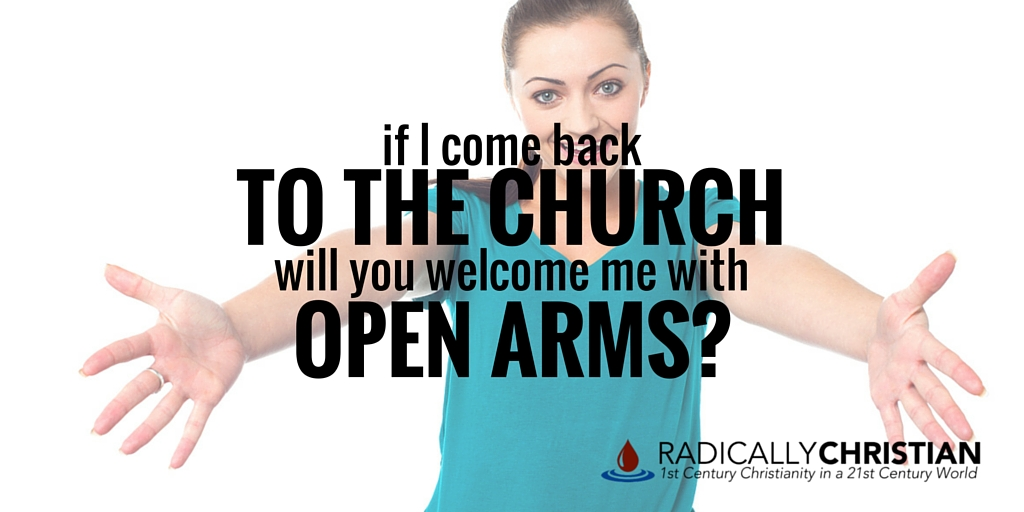 If I Come Back to the Church, Will You Welcome Me with Open Arms?