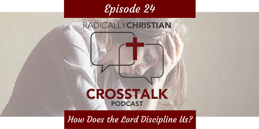 Episode #24 – How Does the Lord Discipline Us?