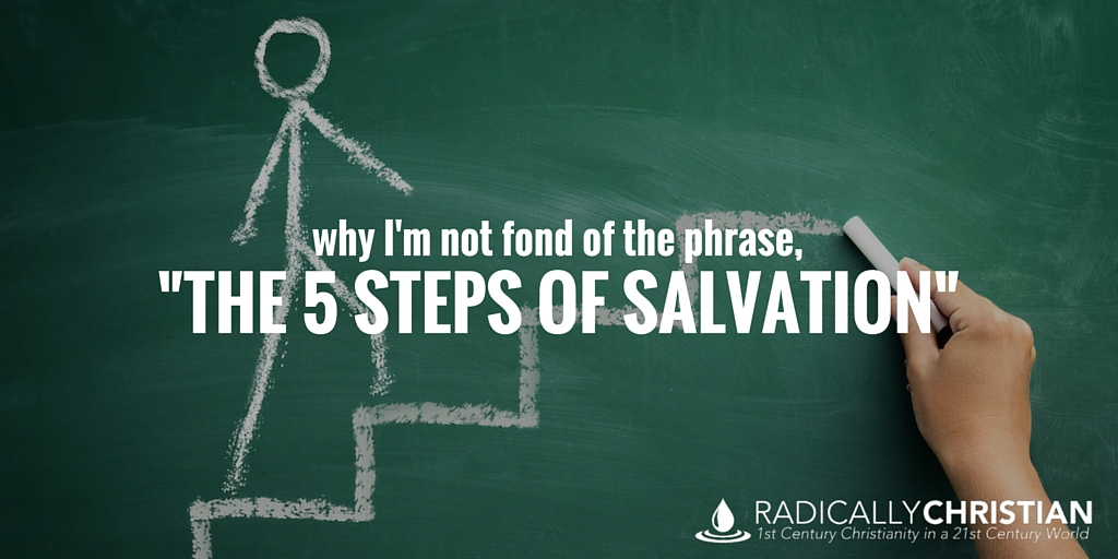 """Why I'm Not Fond of the Phrase, """"The 5 Steps of Salvation"""""""