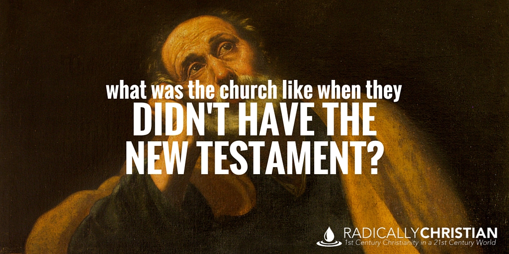 What Was the Church Like When They Didn't Have the New Testament?
