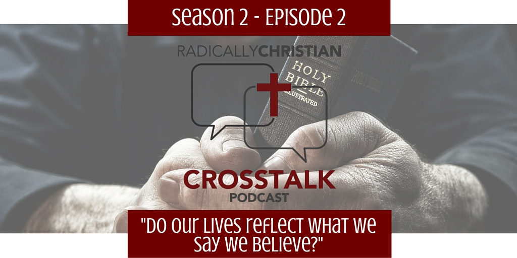 Do Our Lives Reflect What We Say We Believe? – CrossTalk S2E2