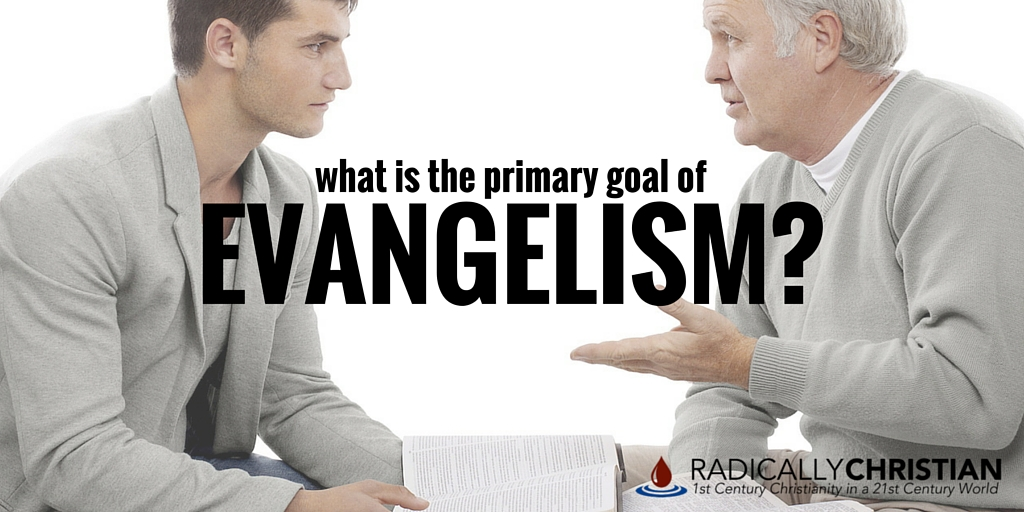 What is the Primary Goal of Evangelism?