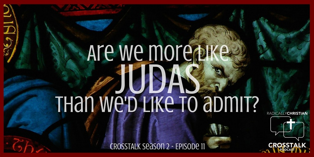 Are We Like Judas? - CrossTalk Podcast Graphic