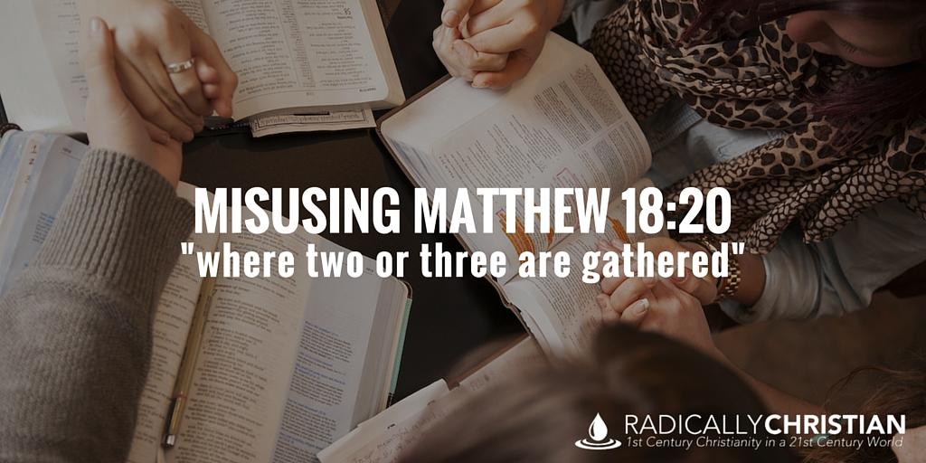"""Misusing Matthew 18:20 – """"Where Two or Three Are Gathered"""""""
