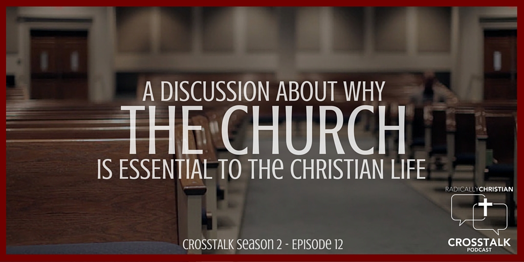 Why the Church is Essential to the Christian Life – CrossTalk S2E12