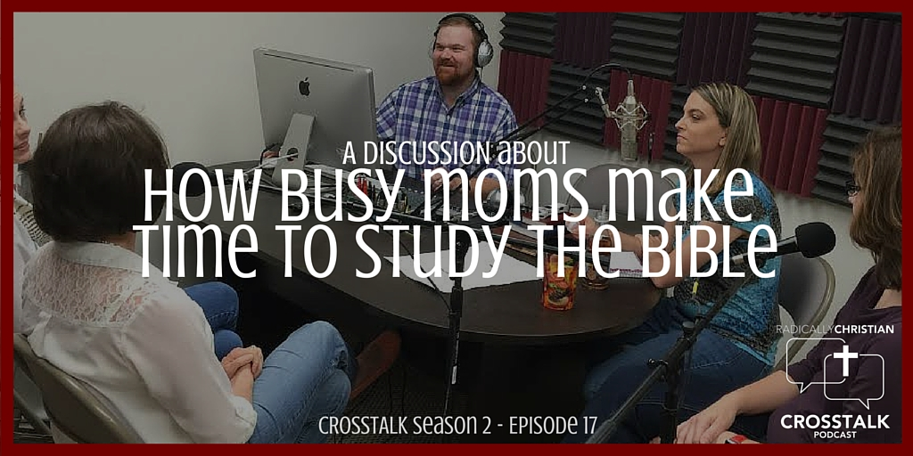 How Busy Moms Make Time to Study the Bible – CrossTalk S2E17