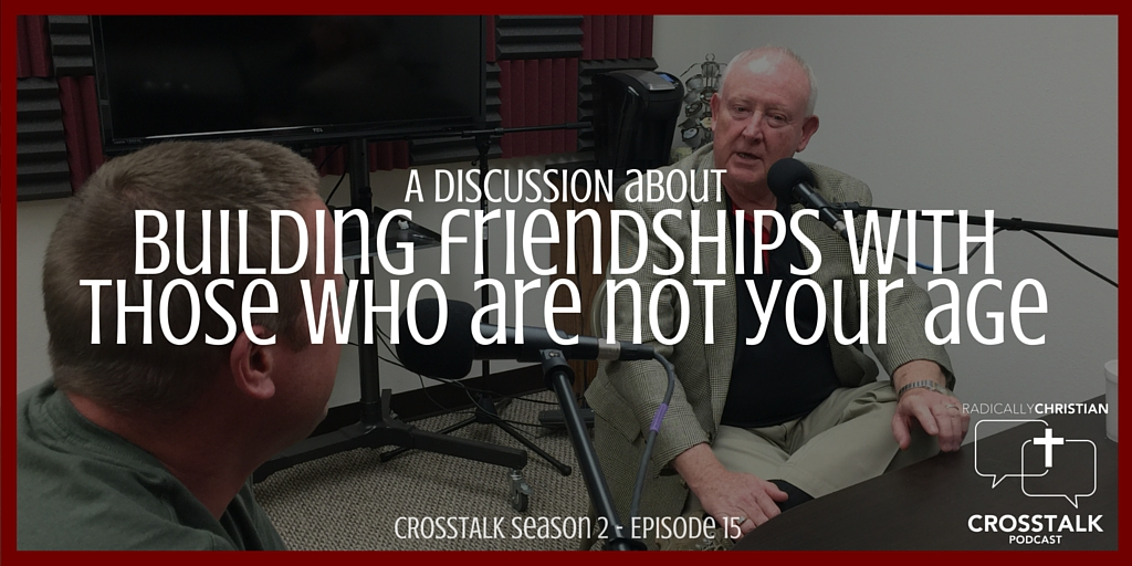 Building Friendships With Those Who Are Not Your Age – CrossTalk S2E15