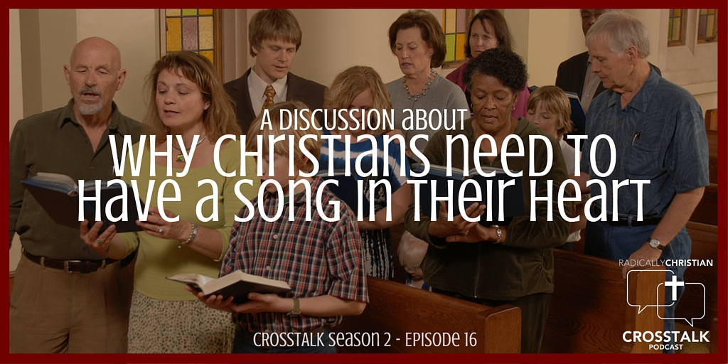 Why Christians Need to Have a Song in Their Heart – CrossTalk S2E16