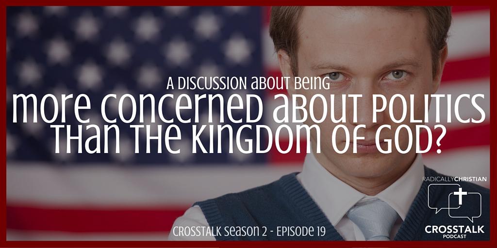 More Concerned with Politics than the Kingdom of God – CrossTalk S2E19
