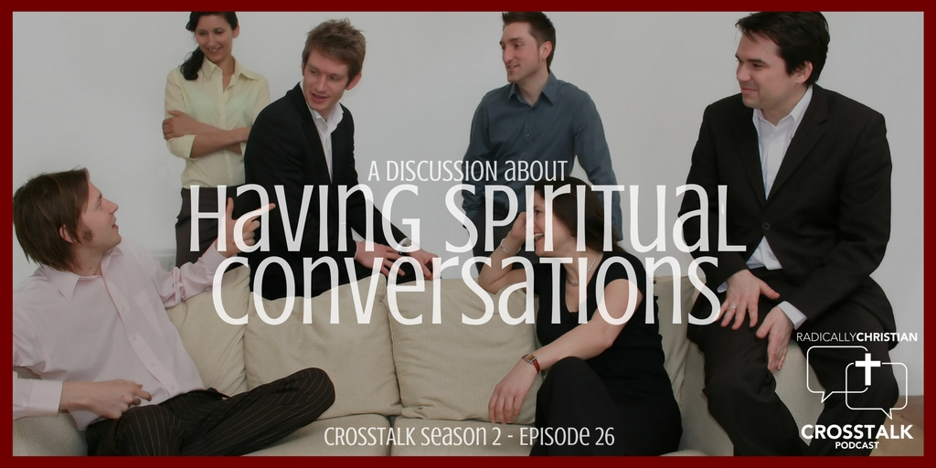 Having Spiritual Conversations (Recorded Live) – CrossTalk S2E26