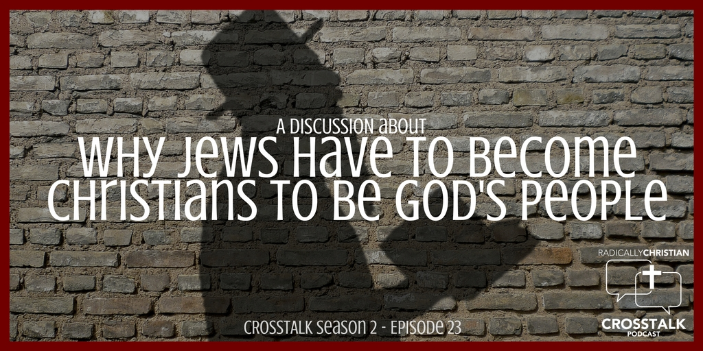 Why Jews Have to Become Christians to be God's People – CrossTalk S2E23