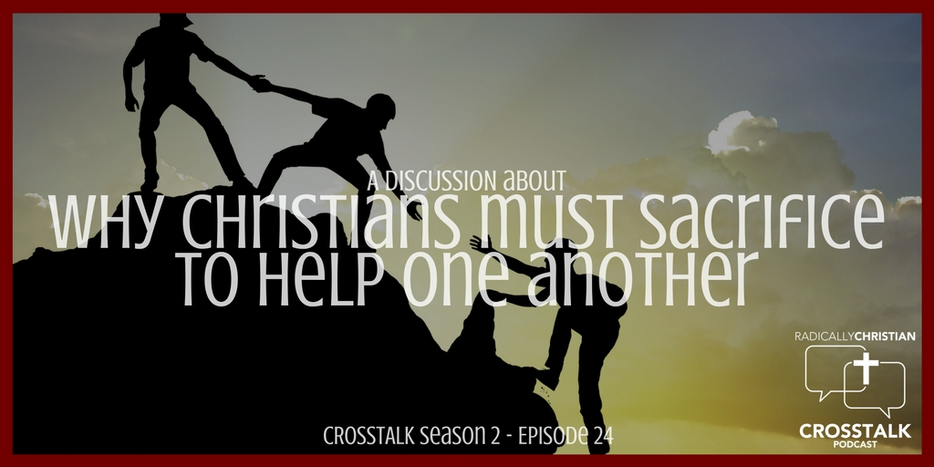 Why Christians Must Sacrifice to Help One Another – CrossTalk S2E24