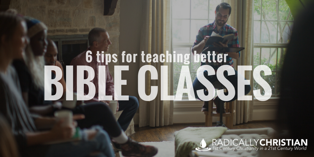6 Tips for Teaching Better Bible Classes