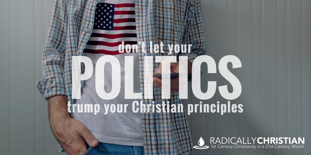 Don't Let Your Politics Trump Your Christian Principles