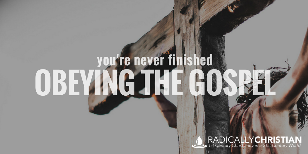 You're Never Finished Obeying the Gospel