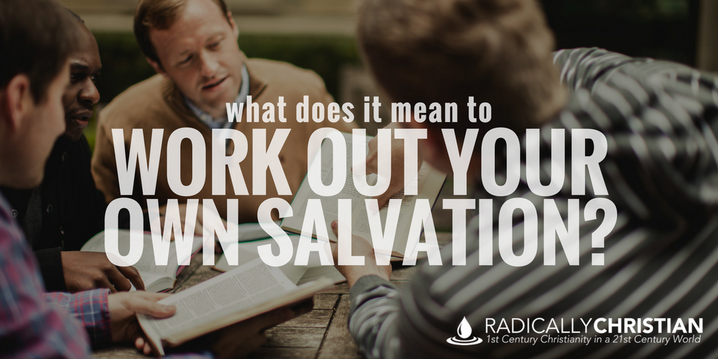 What Does It Mean to Work Out Your Own Salvation?