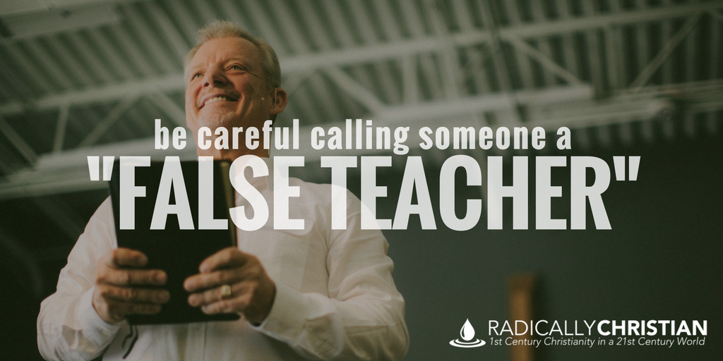 "Be Careful Calling Someone a ""False Teacher"""