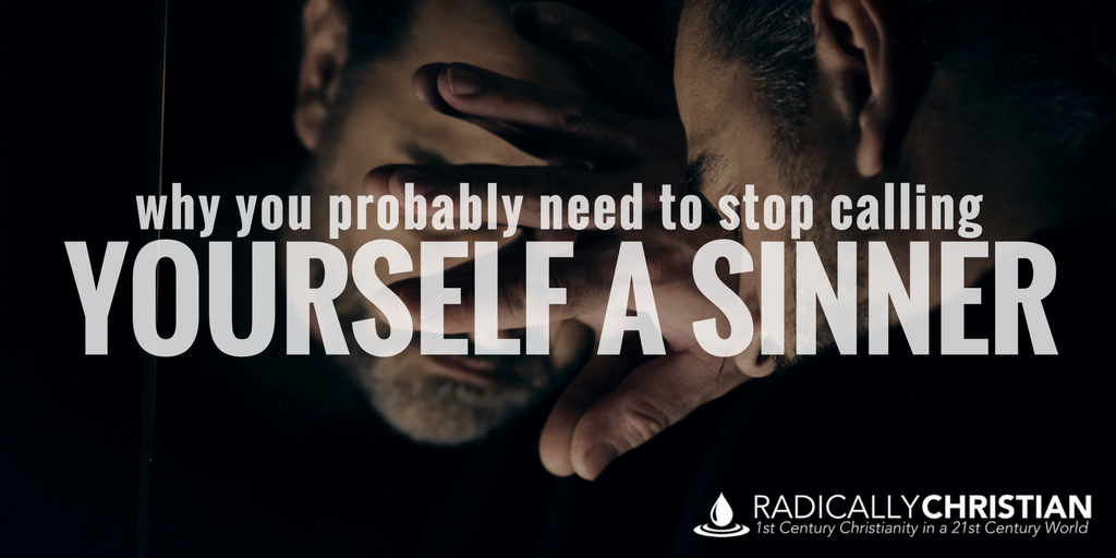 Why You Probably Need to Stop Calling Yourself a Sinner