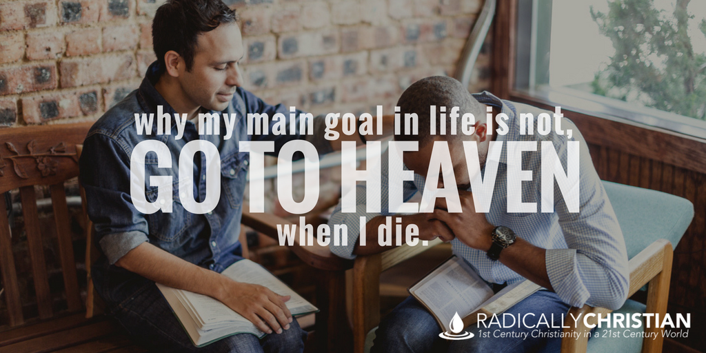 "Why My Main Goal in Life is Not, ""Go to Heaven When I Die."""