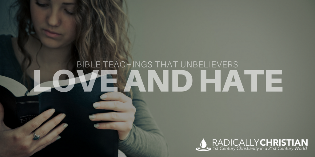Bible Teachings that Unbelievers Love and Hate