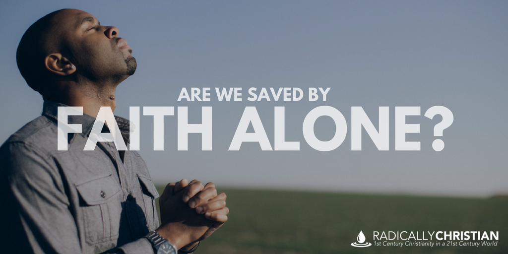 Are We Saved by Faith Alone?