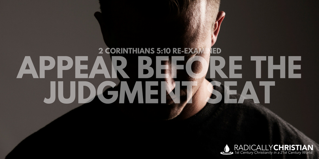 2 Corinthians 5:10 Re-Examined: Appear Before the Judgment Seat