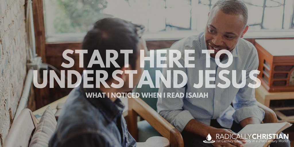 Start Here to Understand Jesus: What I Noticed When I Read Isaiah