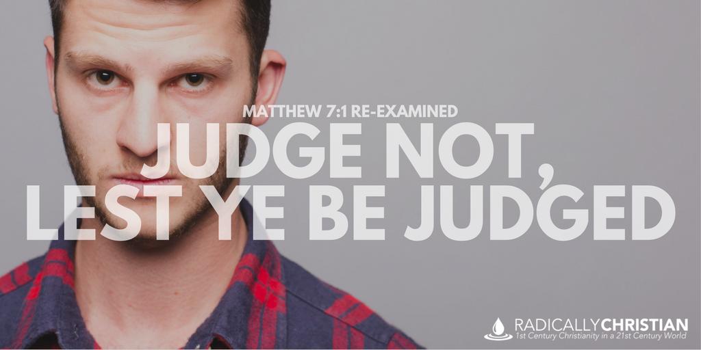 Matthew 7:1 Re-Examined: Judge Not, Lest Ye Be Judged