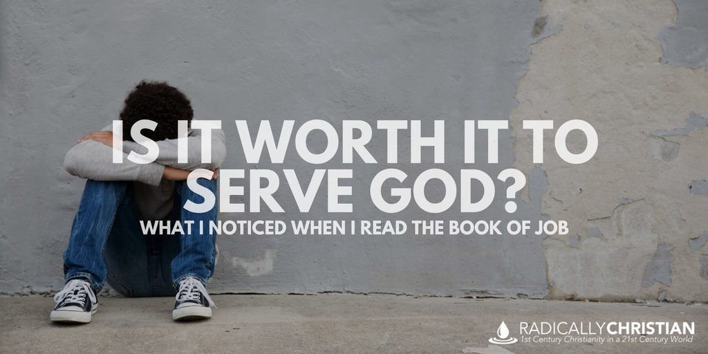 Is It Worth It To Serve God: What I Noticed When I Read Job