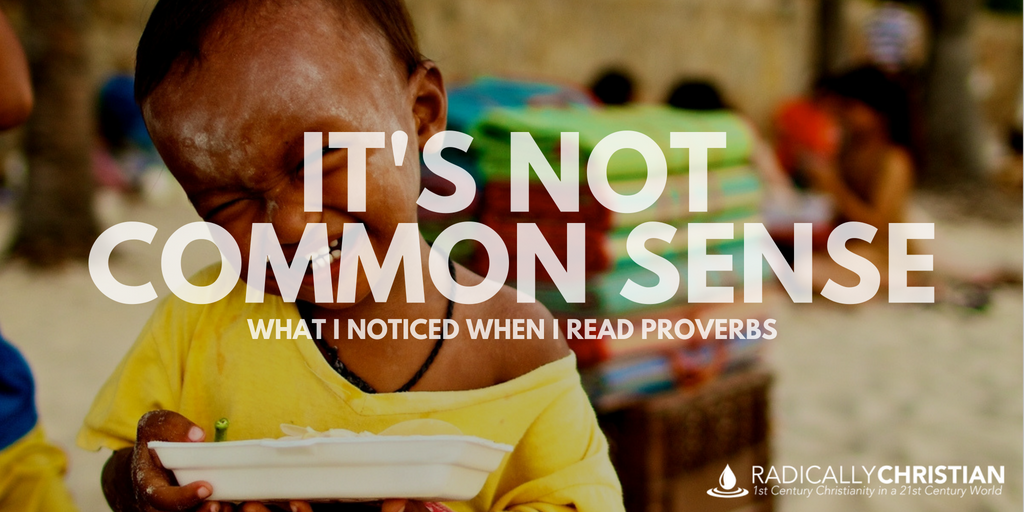 It's Not Common Sense: What I Noticed When I Read Proverbs