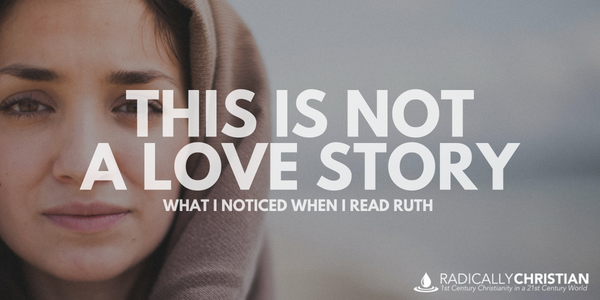 This is NOT a Love Story: What I Noticed When I Read Ruth