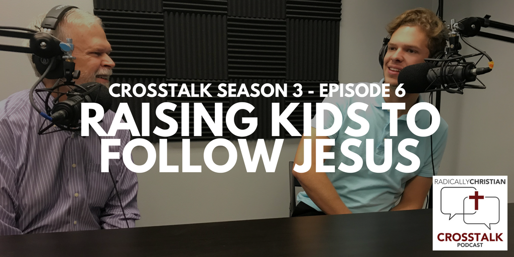 Raising Kids to Follow Jesus – CrossTalk S3E6