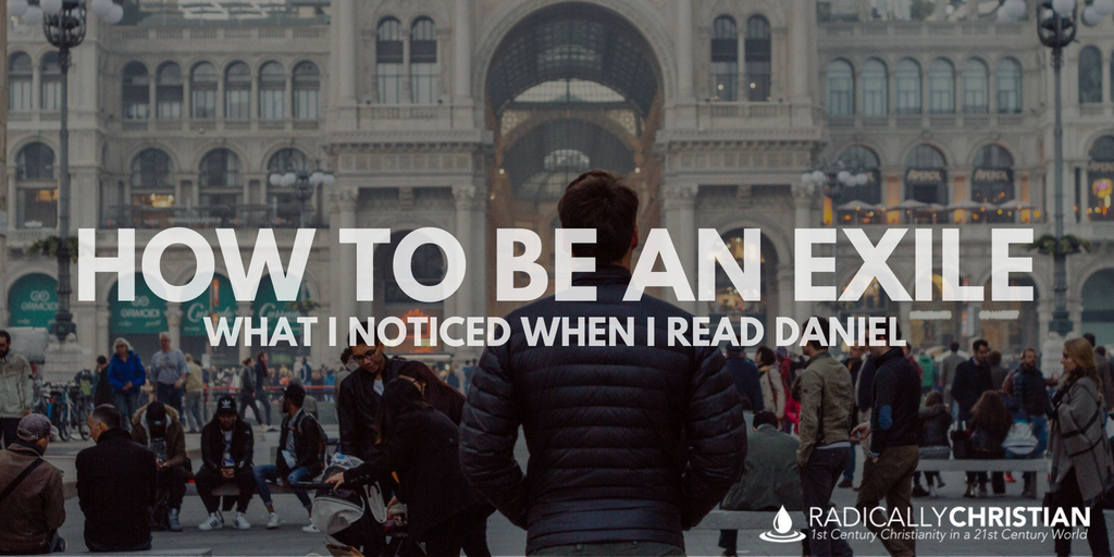 How To Be An Exile: What I Noticed When I Read Daniel