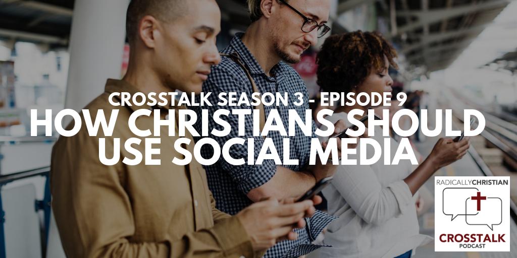 How Christians Should Use Social Media – CrossTalk S3E9