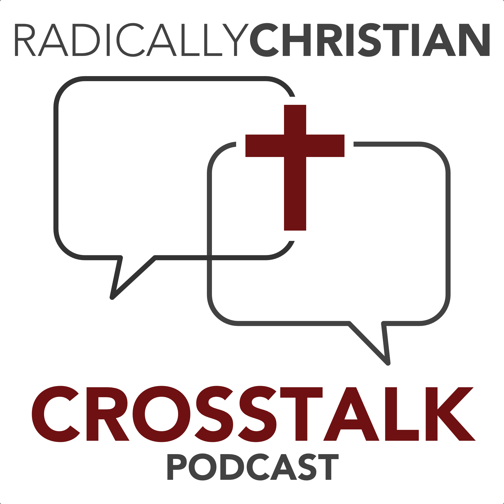 Radically Christian CrossTalk Podcast: Christianity | Church of Christ | Bible Discussion