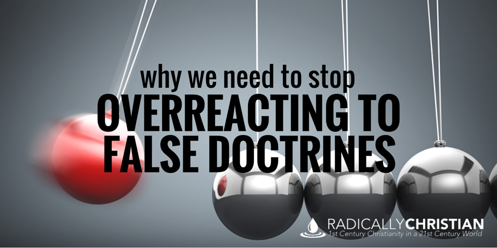 overreacting to false doctrine