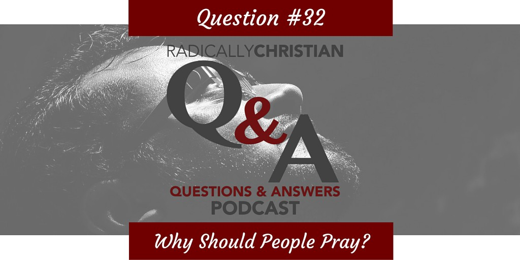 Why Should People Pray?