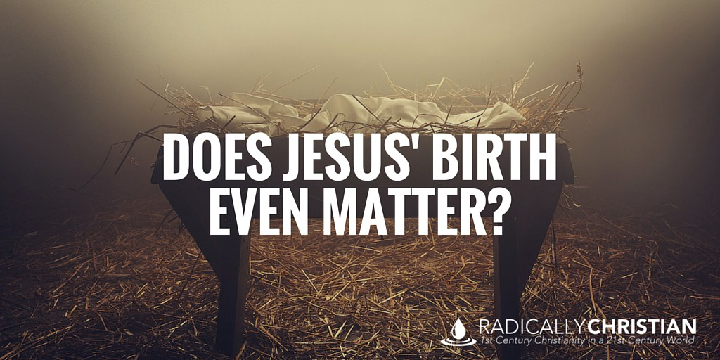 Does Jesus' Birth Even Matter