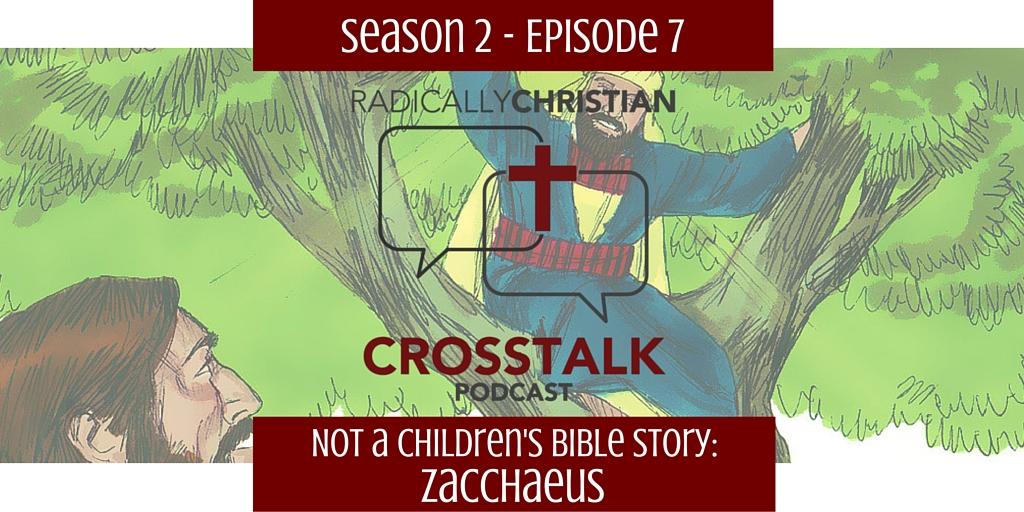 Not a Children's Bible Story: Zacchaeus – CrossTalk S2E7   Radically