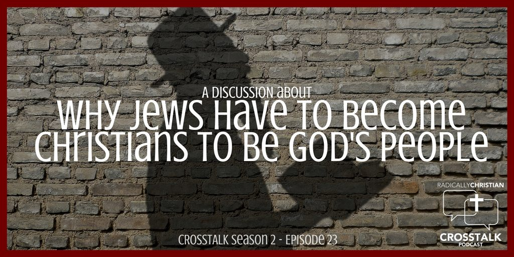 Why Jews Have to Become Christians to be God's People